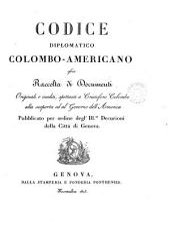 Codice diplomatico Colombo-americano: ossia, Raccolta di documenti originali e inediti, spettanti a Cristoforo Colombo alla scoperta ed al governo dell' America