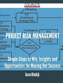 Project Risk Management - Simple Steps to Win, Insights and Opportunities for Maxing Out Success