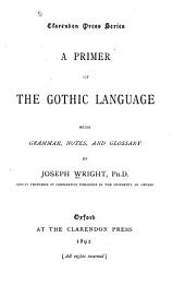 A Primer of the Gothic Language: With Grammar, Notes, and Glossary