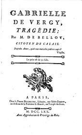 Gabrielle de Vergy, tragédie par M. de Belloy, citoyen de Calais