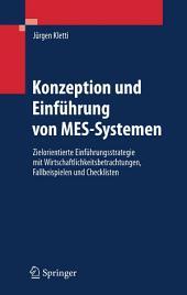 Konzeption und Einführung von MES-Systemen: Zielorientierte Einführungsstrategie mit Wirtschaftlichkeitsbetrachtungen, Fallbeispielen und Checklisten