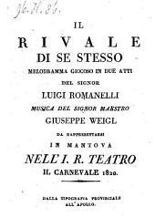 Il rivale di se stesso, melodramma giocoso in due atti, musica del signor maestro Giuseppe Weigl