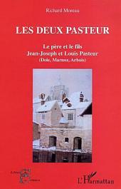 Les deux Pasteur: Le père et le fils. Jean-Joseph et Louis Pasteur - Dole, Marnoz, Arbois