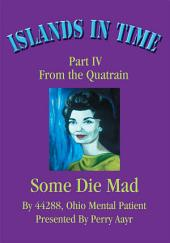 Islands In Time: Part IV <br>From the Quatrain <br><b>Some Die Mad</b>