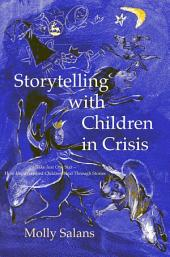 Storytelling with Children in Crisis: Take Just One Star - How Impoverished Children Heal Through Stories