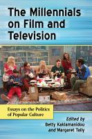 The Millennials on Film and Television PDF