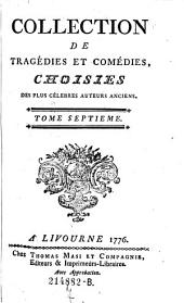 Collection De Tragédies Et Comédies Choisies Des Plus Célebres Auteurs Anciens: Volume 7