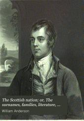 The Scottish Nation: Or, The Surnames, Families, Literature, Honours, and Biographical History of the People of Scotland, Volume 1