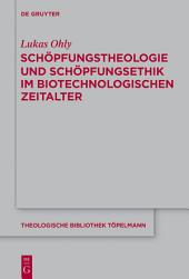 Schöpfungstheologie und Schöpfungsethik im biotechnologischen Zeitalter