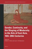 Gender  Continuity  and the Shaping of Modernity in the Arts of East Asia  16th   20th Centuries PDF