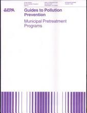 Municipal Pretreatment Programs: Guides to Pollution Prevention