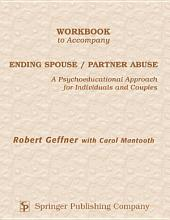 Workbook to Accompany Ending Spouse/Partner Abuse: A Psychoeducational Approach for Individuals and Couples