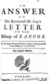 "An answer to the Reverend Dr. Snape's Letter to the Bishop of Bangor ... The sixth edition. Relating to the Bishop's Sermon, entitled, ""The Nature of the Kingdom or Church of Christ, etc."""