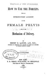 How to Use the Forceps: With an Introductory Account of the Female Pelvis and of the Mechanism of Delivery