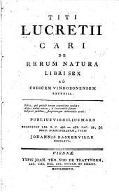 Titi Lucretii Cari De rerum natura libri sex ad codicem vindobonensem expressi ...