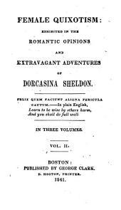 Female Quixotism: Exhibited in the Romantic Opinions and Extravagant Adventures of Dorcasina Sheldon, Volume 2