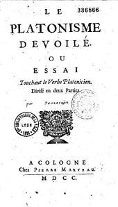 Le Platonisme dévoilé, ou Essai touchant le verbe platonicien...