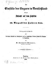 Die Einfälle der Ungarn in Deutschland bis zur Schlacht auf dem Lechfelde am 10. August des Jahres 955
