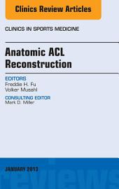 Anatomic ACL Reconstruction, An Issue of Clinics in Sports Medicine, E-Book