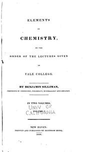 Elements of Chemistry: In the Order of the Lectures Given in Yale College, Volume 1