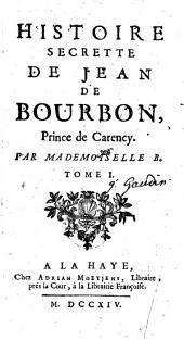 Histoire secrette de Jean de Bourbon, prince de Carency: Volume1