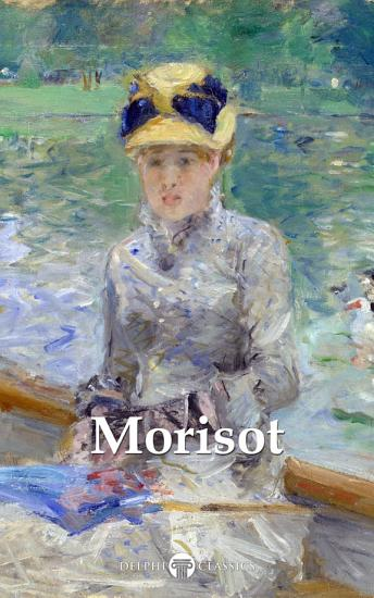 Delphi Complete Paintings of Berthe Morisot  Illustrated  PDF
