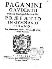 Paganini Gaudentij ... Præfatio in gymnasio Pisano, cum instaurarentur studia anno 1630. mense Nouembri