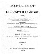 An Etymological Dictionary of the Scottish Language: ... to which is Prefixed, A Dissertation on the Origin of the Scottish Language, Volume 1