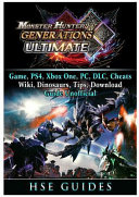 Monster Hunter Generations Ultimate  Game  Wiki  Monster List  Weapons  Alchemy  Tips  Cheats  Guide Unofficial PDF