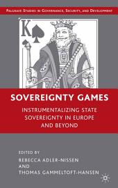 Sovereignty Games: Instrumentalizing State Sovereignty in Europe and Beyond