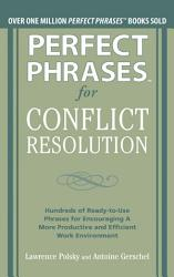 Perfect Phrases For Conflict Resolution Hundreds Of Ready To Use Phrases For Encouraging A More Productive And Efficient Work Environment Book PDF