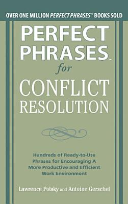 Perfect Phrases for Conflict Resolution  Hundreds of Ready to Use Phrases for Encouraging a More Productive and Efficient Work Environment