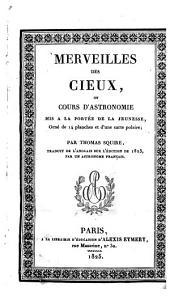Merveilles des cieux, ou Cours d'astronomie mis à la portée de la jeunesse. Orné de 14 planches et d'une carte polaire ... Traduit de l'anglais sur l'édition de 1823 par un astronome français [i.e. P. J. Coulier].