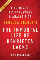 The Immortal Life Of Henrietta Lacks By Rebecca Skloot A 15 Minute Key Takeaways Analysis Book PDF