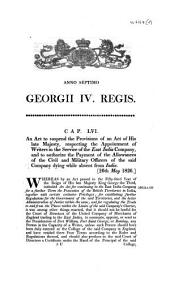 An Act to Suspend the Provisions of an Act of His Late Majesty, Respecting the Appointment of Writers in the Service of the East India Company, and to Authorize the Payment of the Allowances of the Civil and Military Officers of the Said Company Dying While Absent from India: (26th May 1826).