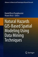 Natural Hazards GIS Based Spatial Modeling Using Data Mining Techniques