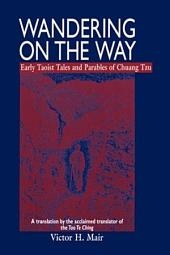 Wandering on the Way: Early Taoist Tales and Parables of Chuang Tzu