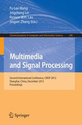 Multimedia and Signal Processing: Second International Conference, CMSP 2012, Shanghai, China, December 7-9, 2012, Proceedings