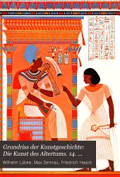 Grundriss der Kunstgeschichte: Die Kunst des Altertums. 14. Aufl. 1908