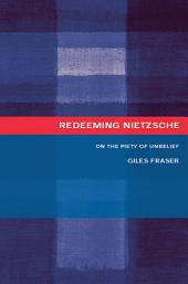 Redeeming Nietzsche: On the Piety of Unbelief