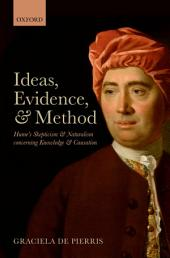 Ideas, Evidence, and Method: Hume's Skepticism and Naturalism concerning Knowledge and Causation