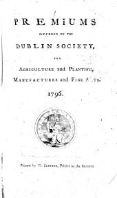 Premiums offered by the Dublin Society for Agriculture and Planting, Manufactures and Fine Arts