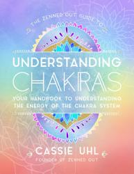 The Zenned Out Guide To Understanding Chakras Book PDF