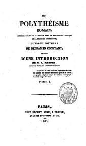 Du polythéisme romain, considéré dans ses rapports avec la philosophie grecque et la religion chrétienne: ouvrage posthume, Volume1