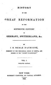 History of the Great Reformation of the Sixteenth Century in Germany, Switzerland, &c: Volume 1