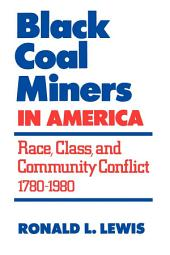 Black Coal Miners in America: Race, Class, and Community Conflict, 1780-1980