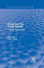 China and the Three Worlds: A Foreign Policy Reader: A Foreign Policy Reader