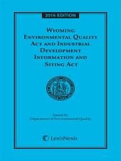 Wyoming Environmental Quality Act and Industrial Development Information and Siting Act, 2016 Edition