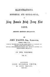 Illustrations, Historical and Genealogical, of King James's Irish Army List, 1689: 2d Ed.--enl, Volume 2