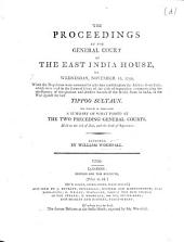 The Proceedings at the General Court at the East India House on ... November 13, 1799, to Take Into Consideration the Advices from India ... Communicating the Intelligence of the Glorious and Decisive Success of the British Arms in India in the War Against the Late Tippoo Sultan ...